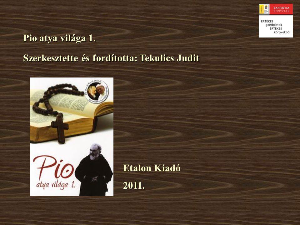 Pio atya világa 1. Etalon Kiadó 2011. Szerkesztette és fordította: Tekulics Judit