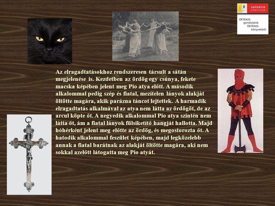 Az elragadtatásokhoz rendszeresen társult a sátán megjelenése is. Kezdetben az ördög egy csúnya, fekete macska képében jelent meg Pio atya előtt. A má