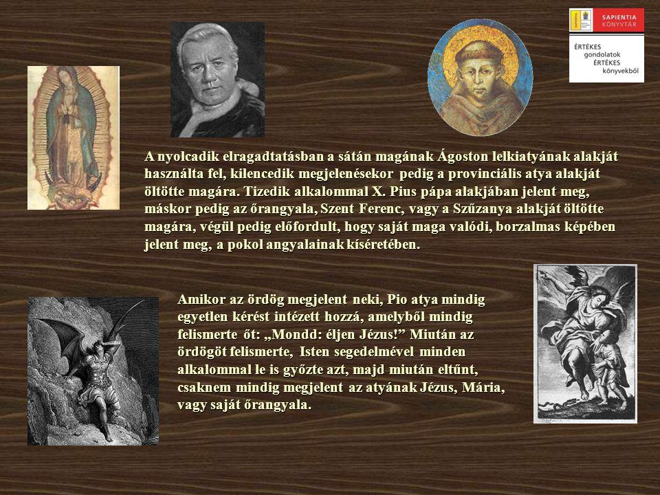 A nyolcadik elragadtatásban a sátán magának Ágoston lelkiatyának alakját használta fel, kilencedik megjelenésekor pedig a provinciális atya alakját öl