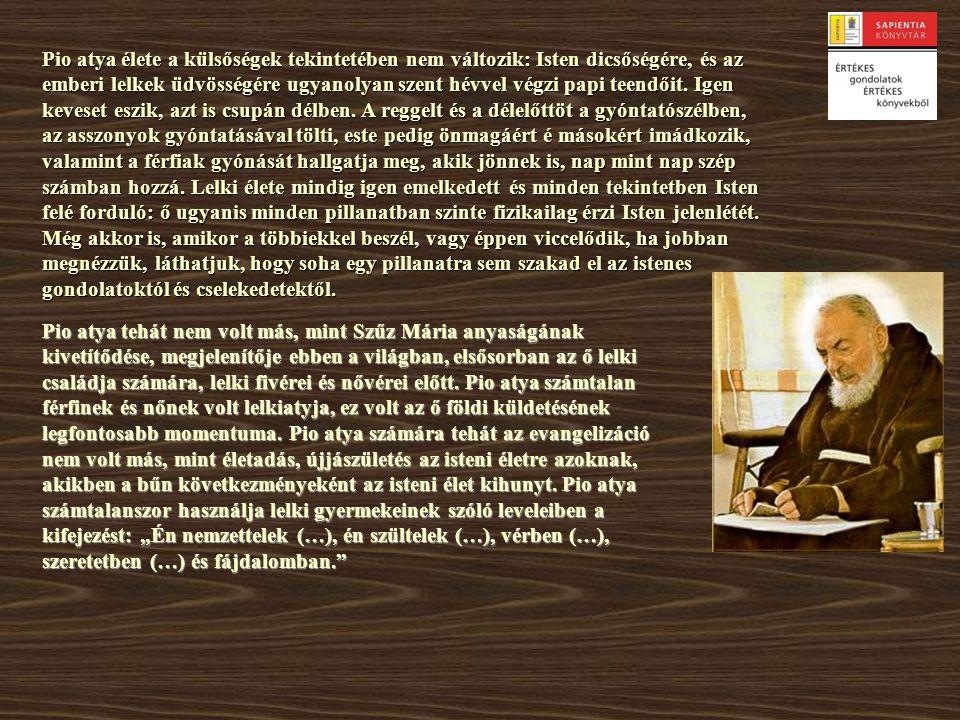 Pio atya élete a külsőségek tekintetében nem változik: Isten dicsőségére, és az emberi lelkek üdvösségére ugyanolyan szent hévvel végzi papi teendőit.