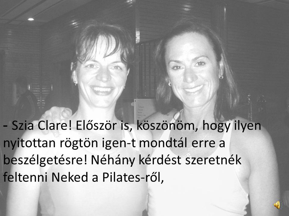 Interjú Clare Dunphy-val, a Peak Pilates mesteredzőjével– Newburyport, USA (2010. augusztus 22.) Riporter: Simonfi Ági