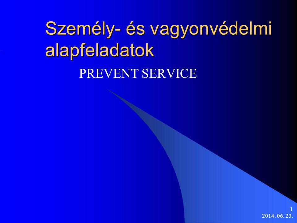 2014. 06. 23. 1 Személy- és vagyonvédelmi alapfeladatok PREVENT SERVICE