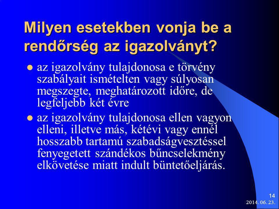 2014. 06. 23. 14 Milyen esetekben vonja be a rendőrség az igazolványt?  az igazolvány tulajdonosa e törvény szabályait ismételten vagy súlyosan megsz