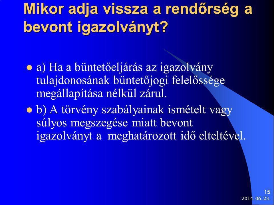 2014. 06. 23. 15 Mikor adja vissza a rendőrség a bevont igazolványt?  a) Ha a büntetőeljárás az igazolvány tulajdonosának büntetőjogi felelőssége meg