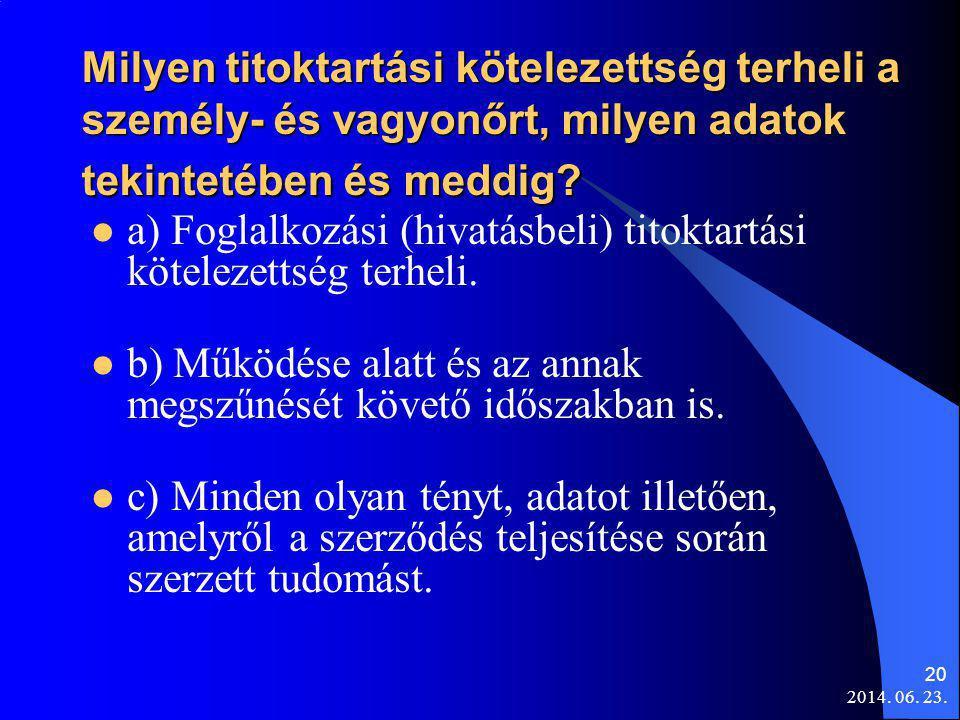 2014. 06. 23. 20 Milyen titoktartási kötelezettség terheli a személy- és vagyonőrt, milyen adatok tekintetében és meddig?  a) Foglalkozási (hivatásbe