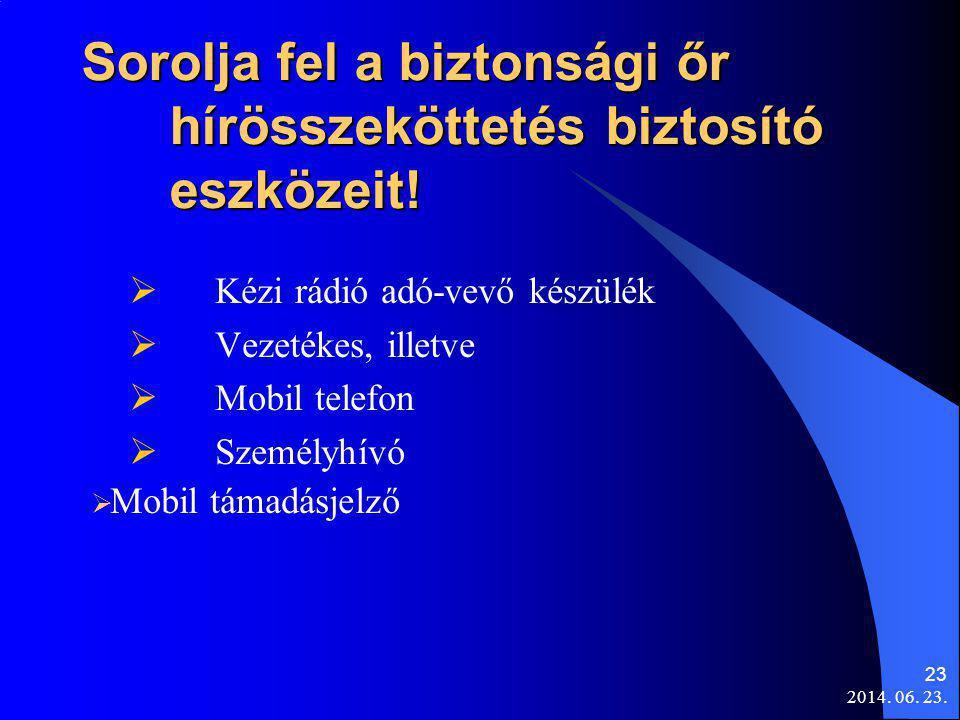 2014. 06. 23. 23 Sorolja fel a biztonsági őr hírösszeköttetés biztosító eszközeit!  Kézi rádió adó-vevő készülék  Vezetékes, illetve  Mobil telefon