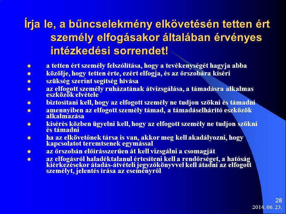 2014. 06. 23. 28 Írja le, a bűncselekmény elkövetésén tetten ért személy elfogásakor általában érvényes intézkedési sorrendet!  a tetten ért személy