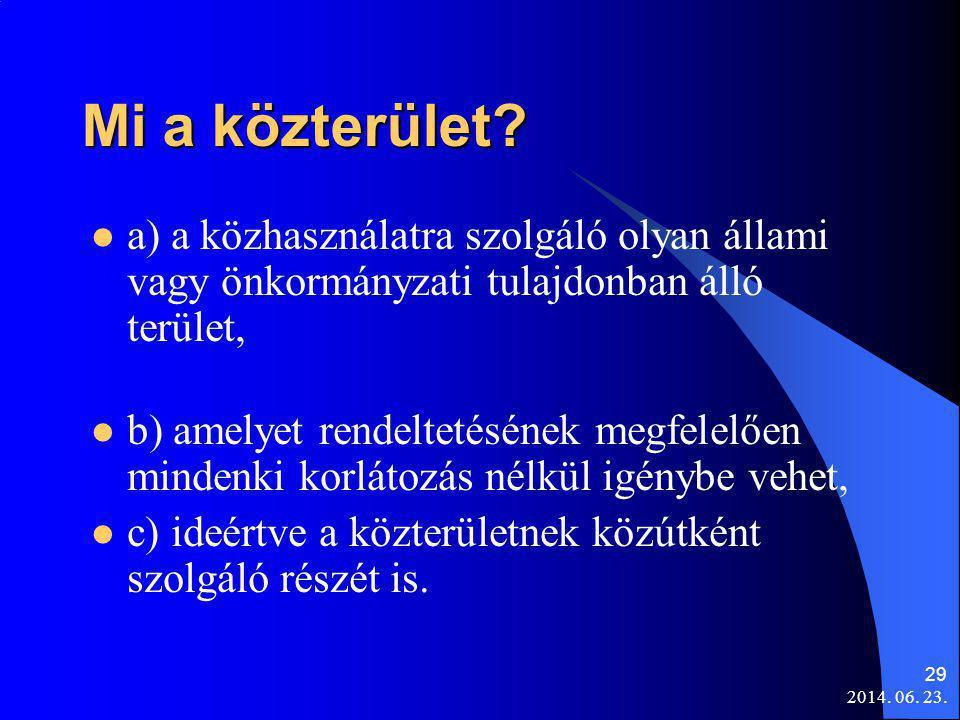 2014. 06. 23. 29 Mi a közterület?  a) a közhasználatra szolgáló olyan állami vagy önkormányzati tulajdonban álló terület,  b) amelyet rendeltetéséne