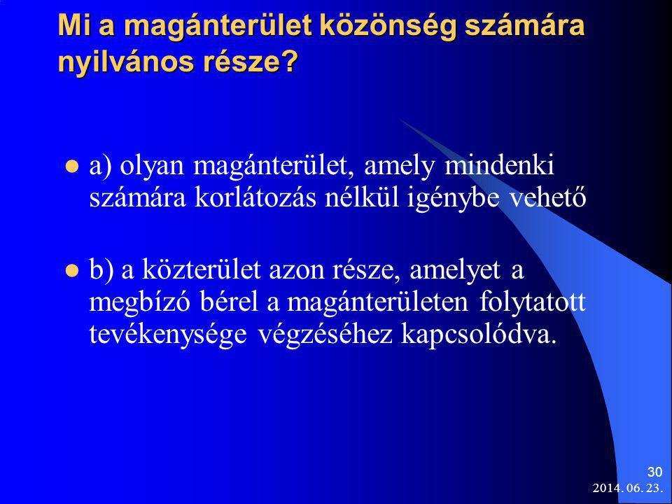 2014. 06. 23. 30 Mi a magánterület közönség számára nyilvános része?  a) olyan magánterület, amely mindenki számára korlátozás nélkül igénybe vehető