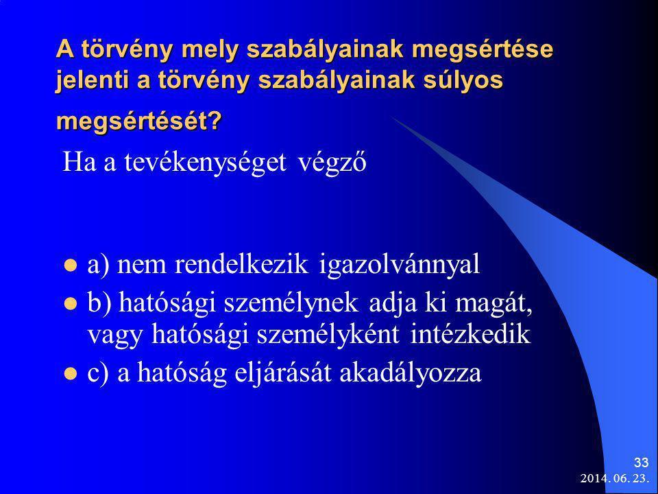 2014. 06. 23. 33 A törvény mely szabályainak megsértése jelenti a törvény szabályainak súlyos megsértését? Ha a tevékenységet végző  a) nem rendelkez