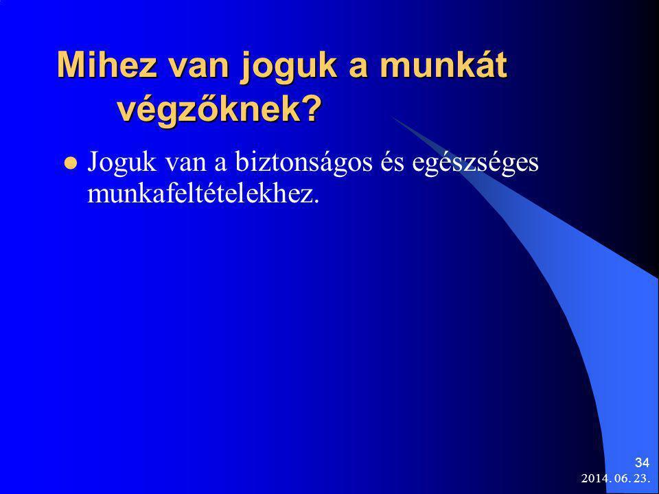 2014. 06. 23. 34 Mihez van joguk a munkát végzőknek?  Joguk van a biztonságos és egészséges munkafeltételekhez.