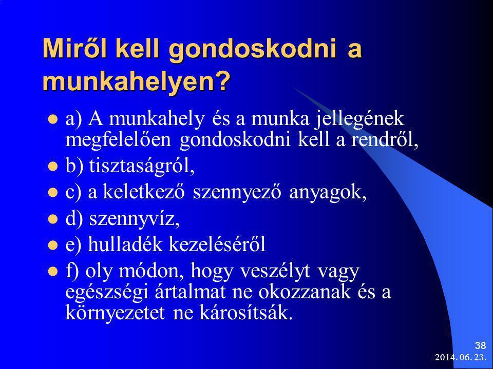 2014. 06. 23. 38 Miről kell gondoskodni a munkahelyen?  a) A munkahely és a munka jellegének megfelelően gondoskodni kell a rendről,  b) tisztaságró