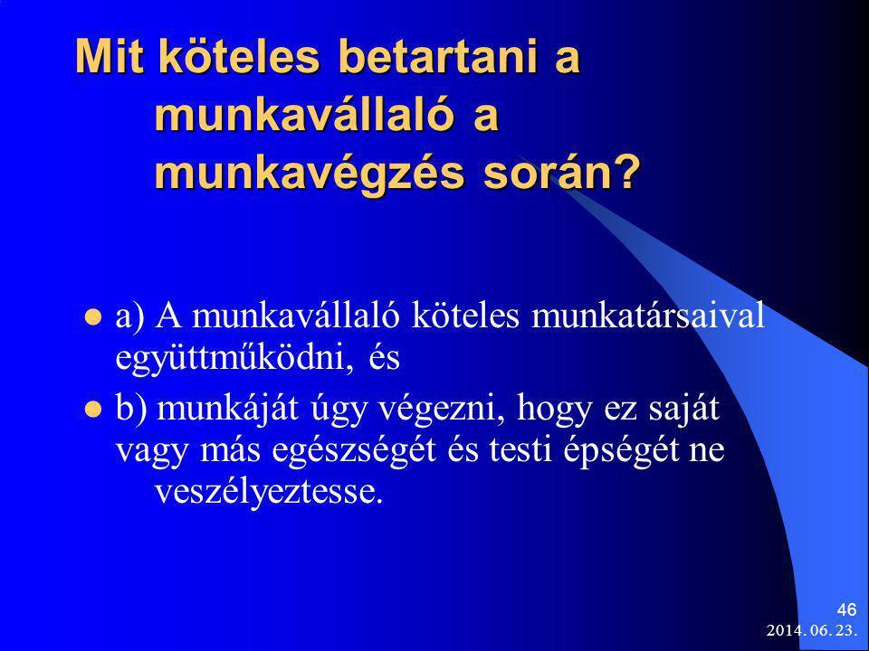 2014. 06. 23. 46 Mit köteles betartani a munkavállaló a munkavégzés során?  a) A munkavállaló köteles munkatársaival együttműködni, és  b) munkáját