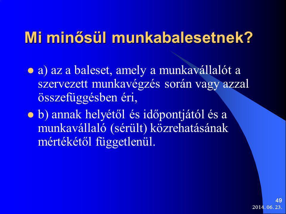 2014. 06. 23. 49 Mi minősül munkabalesetnek?  a) az a baleset, amely a munkavállalót a szervezett munkavégzés során vagy azzal összefüggésben éri, 