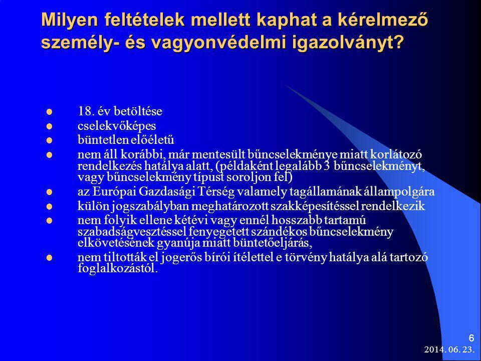 2014. 06. 23. 6 Milyen feltételek mellett kaphat a kérelmező személy- és vagyonvédelmi igazolványt?  18. év betöltése  cselekvőképes  büntetlen elő