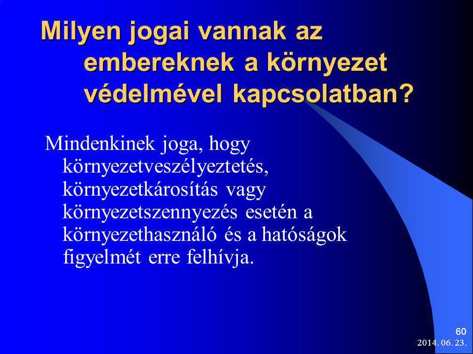 2014. 06. 23. 60 Milyen jogai vannak az embereknek a környezet védelmével kapcsolatban? Mindenkinek joga, hogy környezetveszélyeztetés, környezetkáros