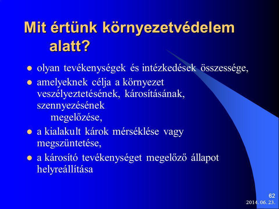 2014. 06. 23. 62 Mit értünk környezetvédelem alatt?  olyan tevékenységek és intézkedések összessége,  amelyeknek célja a környezet veszélyeztetéséne