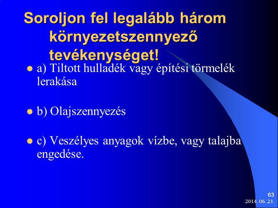 2014.06. 23. 63 Soroljon fel legalább három környezetszennyező tevékenységet.