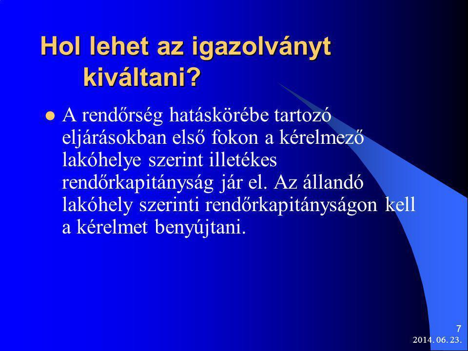 2014. 06. 23. 7 Hol lehet az igazolványt kiváltani?  A rendőrség hatáskörébe tartozó eljárásokban első fokon a kérelmező lakóhelye szerint illetékes