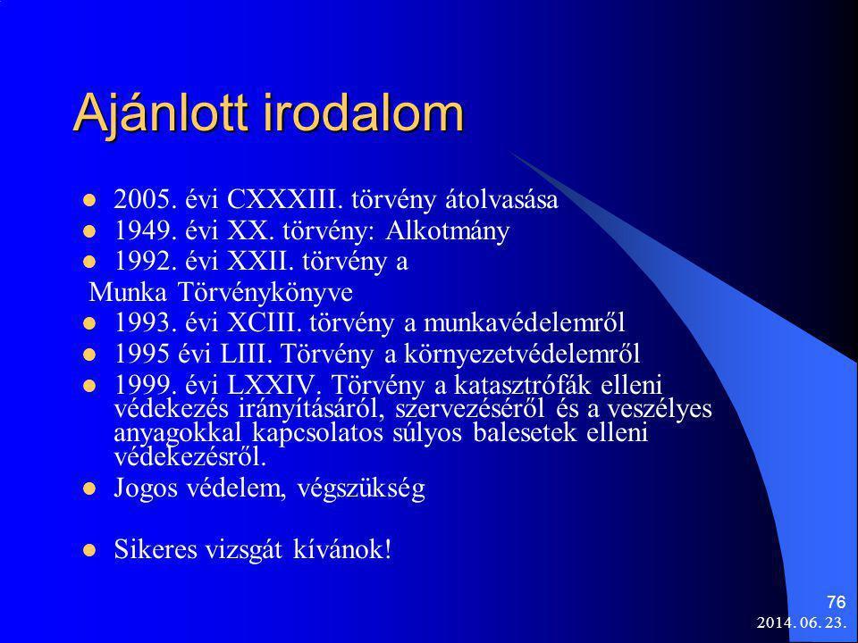 2014.06. 23. 76 Ajánlott irodalom  2005. évi CXXXIII.