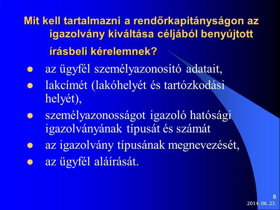 2014. 06. 23. 8 Mit kell tartalmazni a rendőrkapitányságon az igazolvány kiváltása céljából benyújtott írásbeli kérelemnek?  az ügyfél személyazonosí