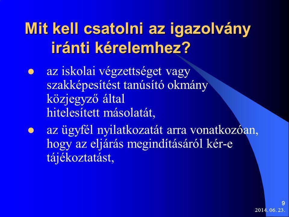 2014. 06. 23. 9 Mit kell csatolni az igazolvány iránti kérelemhez?  az iskolai végzettséget vagy szakképesítést tanúsító okmány közjegyző által hitel