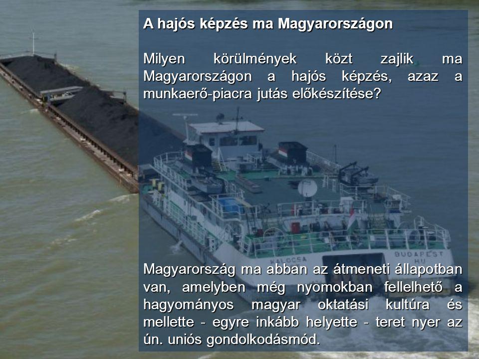 A hajós képzés ma Magyarországon Milyen körülmények közt zajlik ma Magyarországon a hajós képzés, azaz a munkaerő-piacra jutás előkészítése? Magyarors