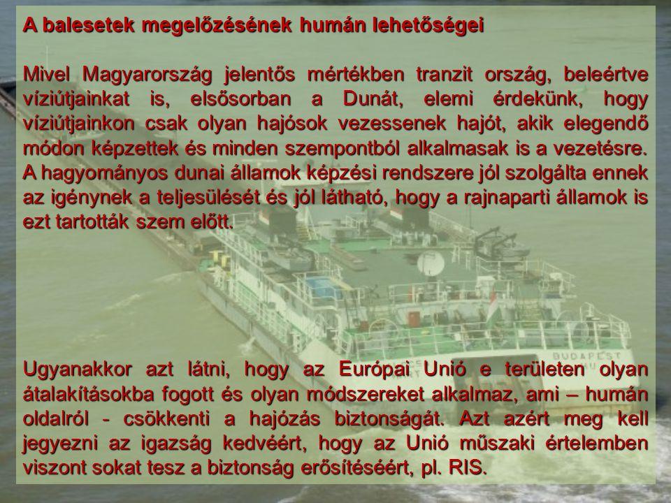 A balesetek megelőzésének humán lehetőségei Mivel Magyarország jelentős mértékben tranzit ország, beleértve víziútjainkat is, elsősorban a Dunát, elem