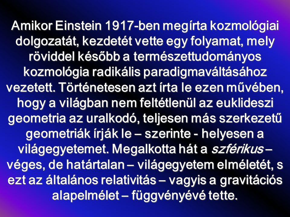 Amikor Einstein 1917-ben megírta kozmológiai dolgozatát, kezdetét vette egy folyamat, mely röviddel később a természettudományos kozmológia radikális paradigmaváltásához vezetett.