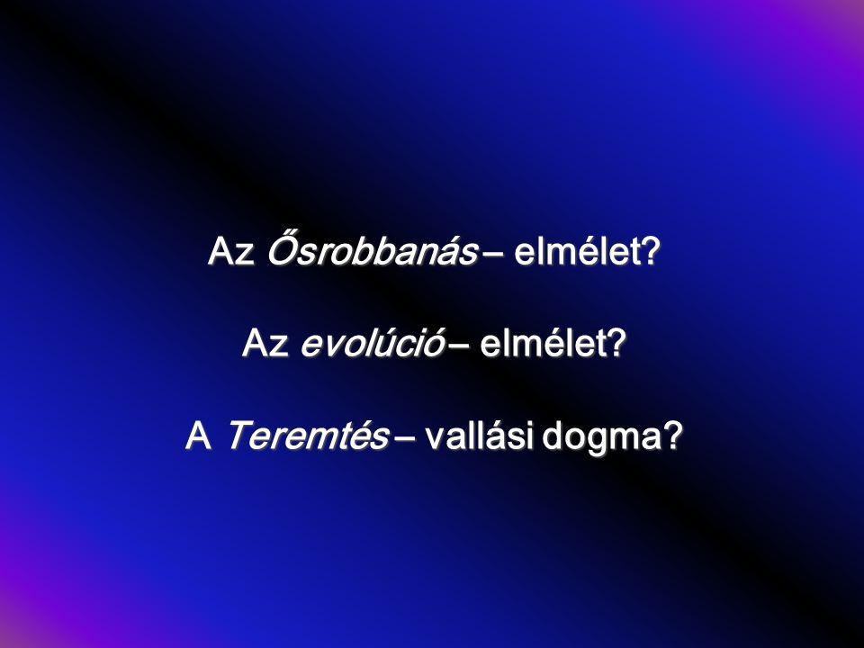 Az Ősrobbanás – elmélet? Az evolúció – elmélet? A Teremtés – vallási dogma?