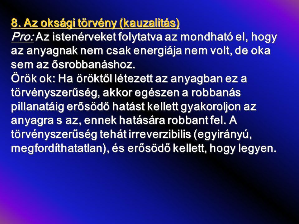 8. Az oksági törvény (kauzalitás) Pro: Az istenérveket folytatva az mondható el, hogy az anyagnak nem csak energiája nem volt, de oka sem az ősrobbaná