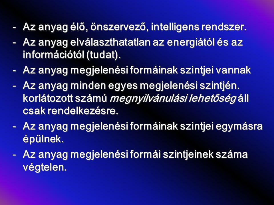 -Az anyag élő, önszervező, intelligens rendszer.
