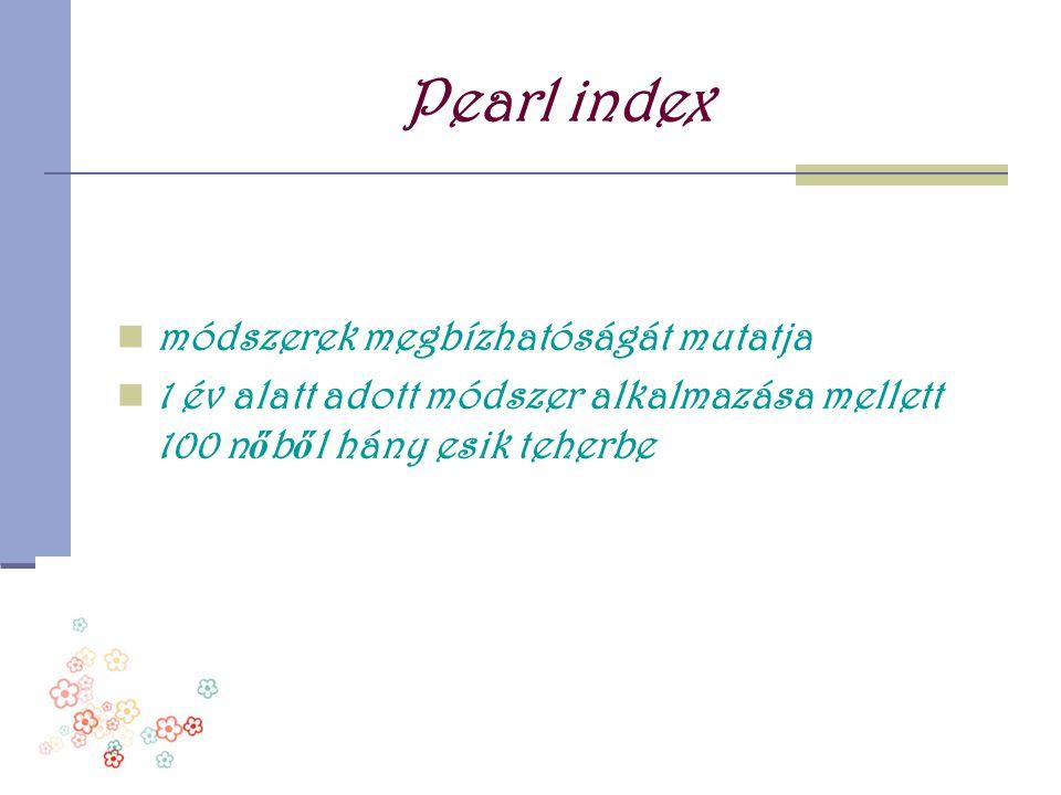 Pearl index  módszerek megbízhatóságát mutatja  1 év alatt adott módszer alkalmazása mellett 100 n ő b ő l hány esik teherbe