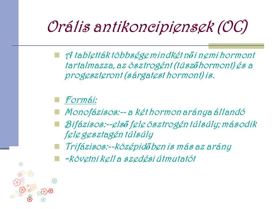 Orális antikoncipiensek (OC)  A tabletták többsége mindkét n ő i nemi hormont tartalmazza, az ösztrogént (tüsz ő hormont) és a progeszteront (sárgate