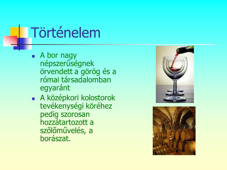 Történelem  A bor nagy népszerűségnek örvendett a görög és a római társadalomban egyaránt  A középkori kolostorok tevékenységi köréhez pedig szorosa