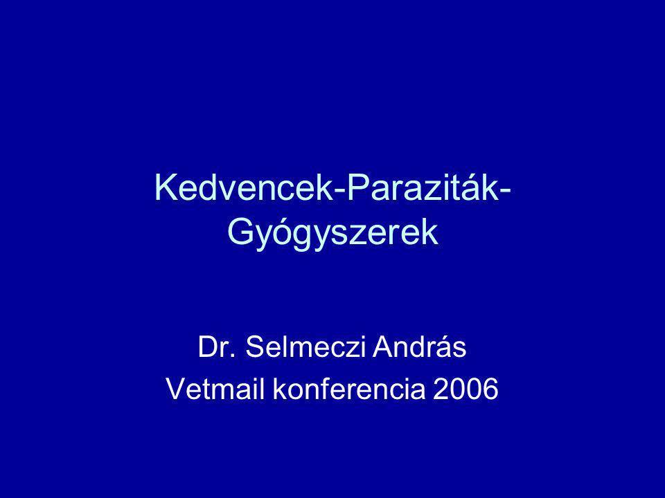 Kedvencek-Paraziták- Gyógyszerek Dr. Selmeczi András Vetmail konferencia 2006
