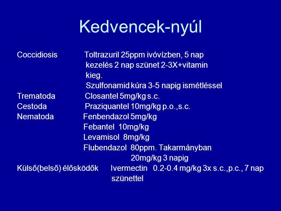 Kedvencek-nyúl Coccidiosis Toltrazuril 25ppm ivóvízben, 5 nap kezelés 2 nap szünet 2-3X+vitamin kieg. Szulfonamid kúra 3-5 napig ismétléssel Trematoda
