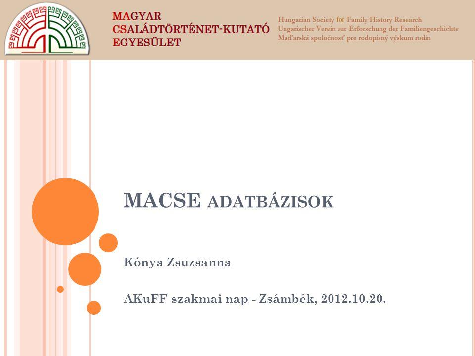 MACSE ADATBÁZISOK Kónya Zsuzsanna AKuFF szakmai nap - Zsámbék, 2012.10.20.