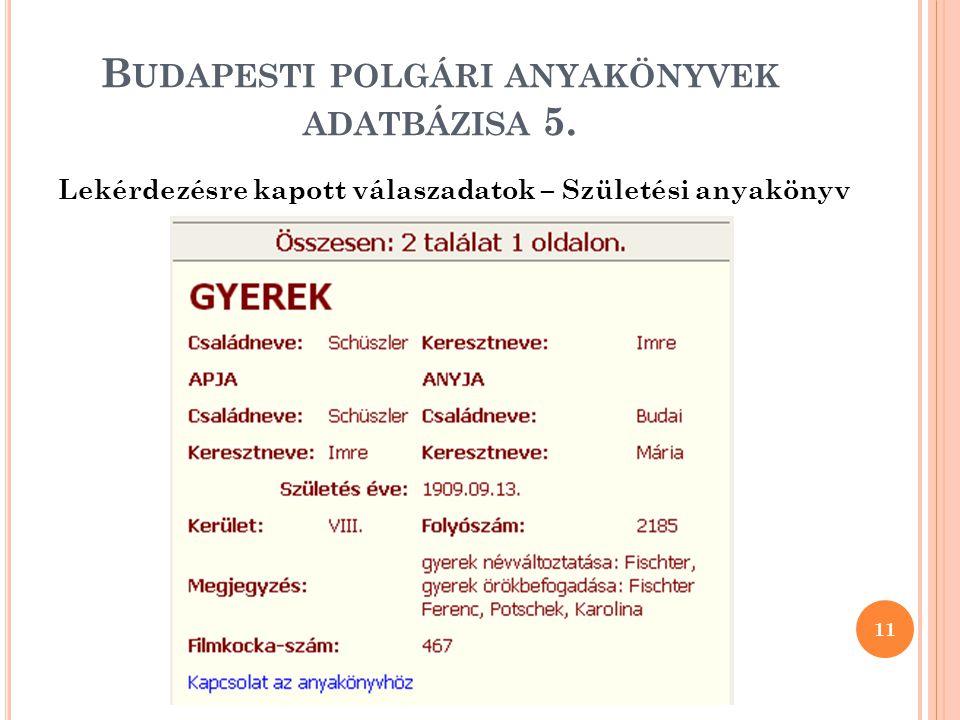 Lekérdezésre kapott válaszadatok – Születési anyakönyv B UDAPESTI POLGÁRI ANYAKÖNYVEK ADATBÁZISA 5.