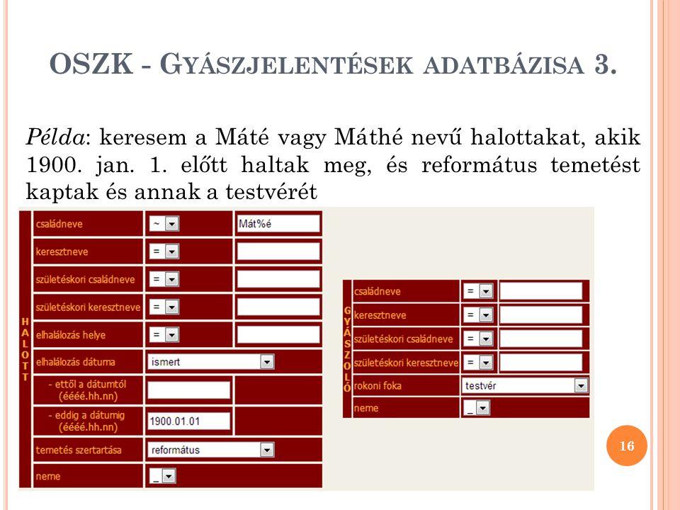 OSZK - G YÁSZJELENTÉSEK ADATBÁZISA 3.Példa : keresem a Máté vagy Máthé nevű halottakat, akik 1900.