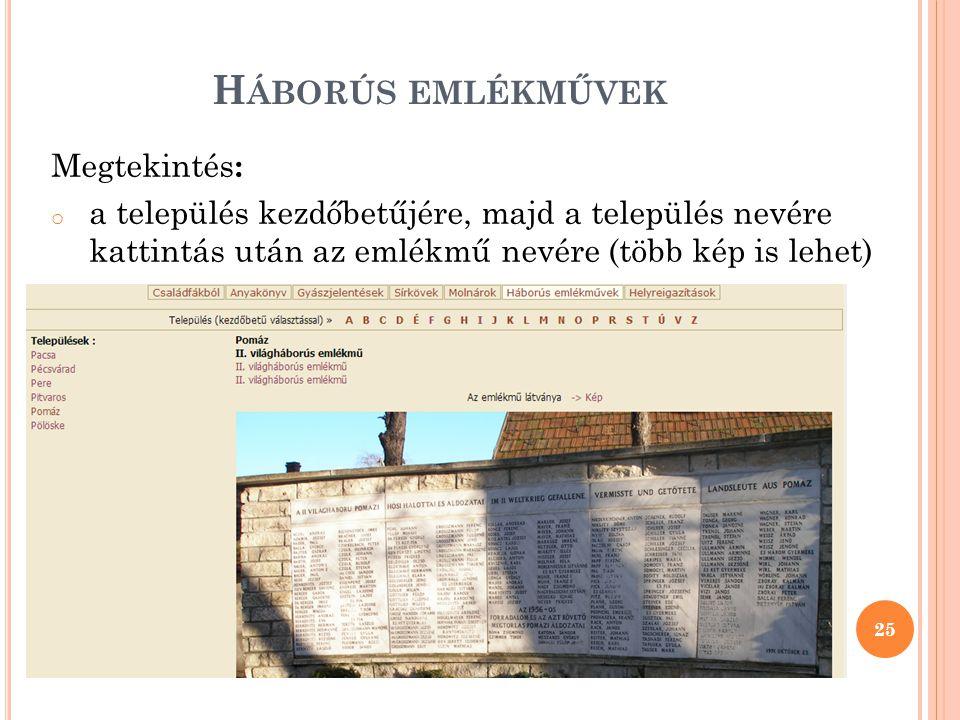 H ÁBORÚS EMLÉKMŰVEK 25 Megtekintés : o a település kezdőbetűjére, majd a település nevére kattintás után az emlékmű nevére (több kép is lehet)