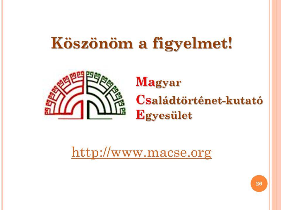 Köszönöm a figyelmet! Ma gyar Cs aládtörténet-kutató E gyesület http://www.macse.org 26