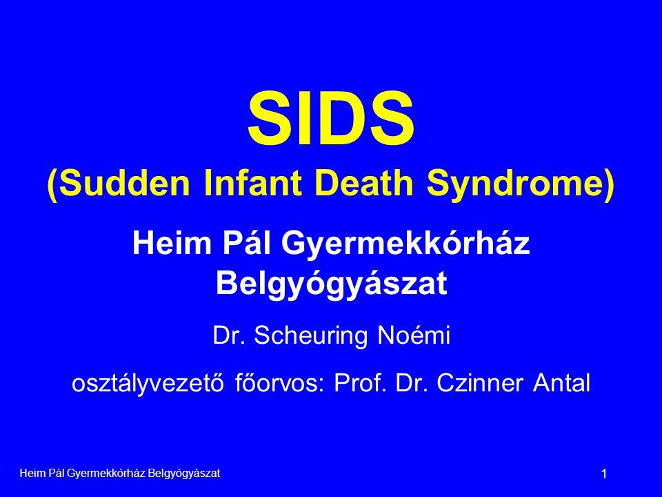 Heim Pál Gyermekkórház Belgyógyászat 2 A bölcsőhalál - SIDS - meghatározása: • A SIDS olyan, látszólag egészséges csecsemőknél előforduló hirtelen halál, akiknél semmiféle kóros klinikai tünetet nem észleltek, amikor elalváskor ágyba tették őket.