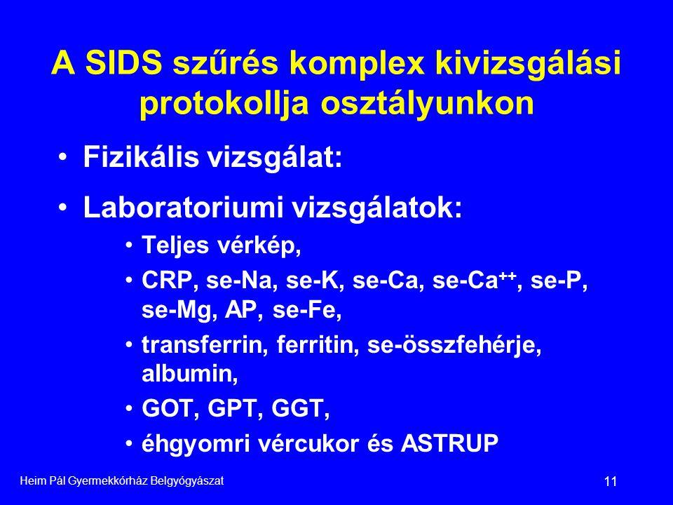 Heim Pál Gyermekkórház Belgyógyászat 11 •Fizikális vizsgálat: •Laboratoriumi vizsgálatok: •Teljes vérkép, •CRP, se-Na, se-K, se-Ca, se-Ca ++, se-P, se