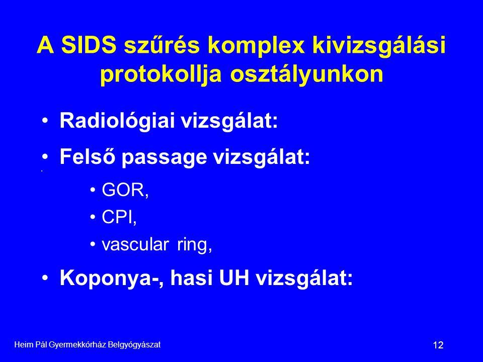 Heim Pál Gyermekkórház Belgyógyászat 12 A SIDS szűrés komplex kivizsgálási protokollja osztályunkon •Radiológiai vizsgálat: •Felső passage vizsgálat: