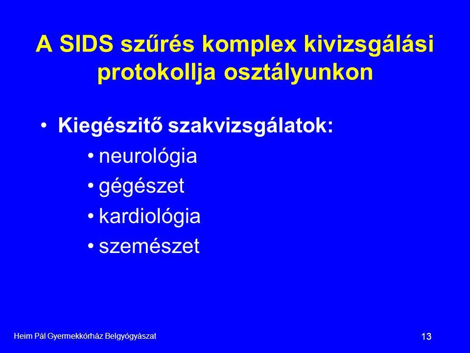 Heim Pál Gyermekkórház Belgyógyászat 13 •Kiegészitő szakvizsgálatok: •neurológia •gégészet •kardiológia •szemészet A SIDS szűrés komplex kivizsgálási