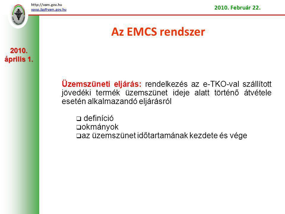 Az EMCS rendszer Üzemszüneti eljárás: rendelkezés az e-TKO-val szállított jövedéki termék üzemszünet ideje alatt történő átvétele esetén alkalmazandó eljárásról  definíció  okmányok  az üzemszünet időtartamának kezdete és vége http://vam.gov.hu vpop.jig@vam.gov.hu 2010.