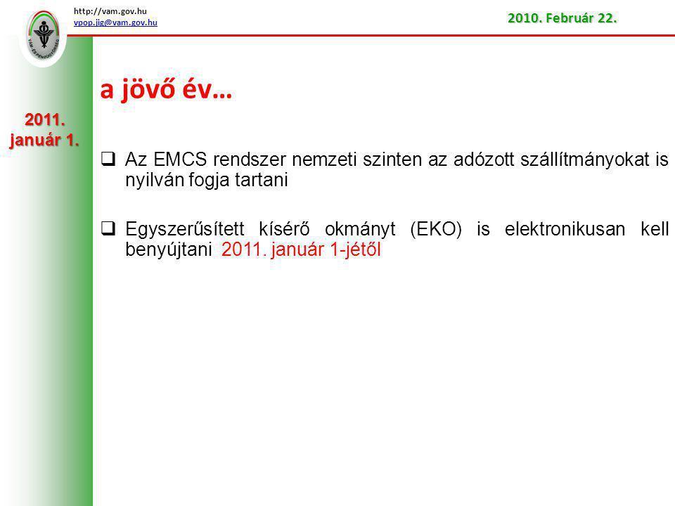 a jövő év…  Az EMCS rendszer nemzeti szinten az adózott szállítmányokat is nyilván fogja tartani  Egyszerűsített kísérő okmányt (EKO) is elektronikusan kell benyújtani 2011.