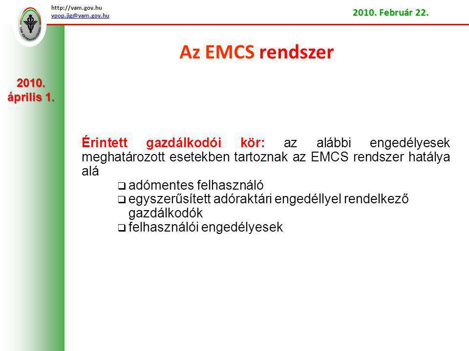 Az EMCS rendszer Érintett gazdálkodói kör: az alábbi engedélyesek meghatározott esetekben tartoznak az EMCS rendszer hatálya alá  adómentes felhasználó  egyszerűsített adóraktári engedéllyel rendelkező gazdálkodók  felhasználói engedélyesek http://vam.gov.hu vpop.jig@vam.gov.hu 2010.