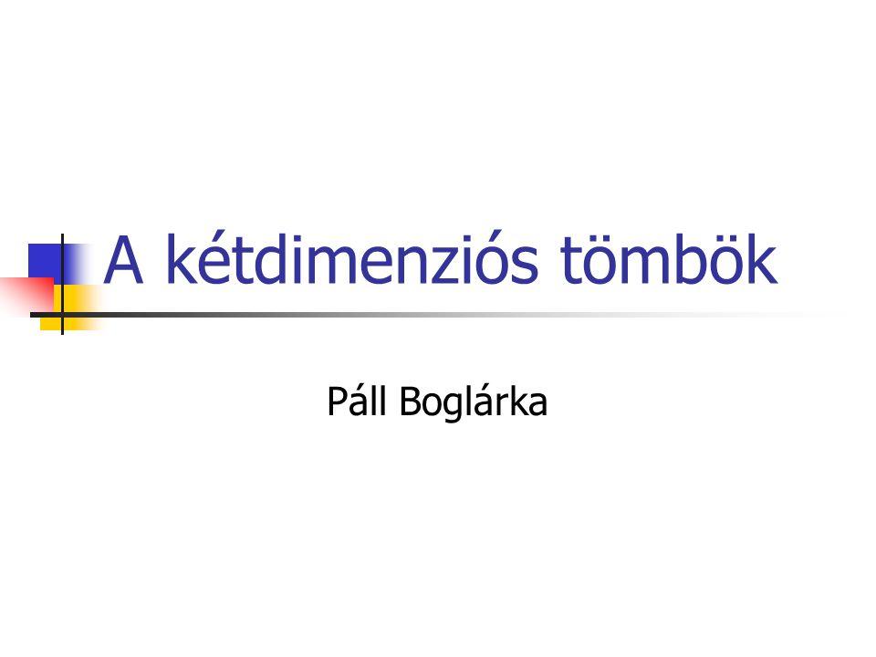 A kétdimenziós tömbök Páll Boglárka